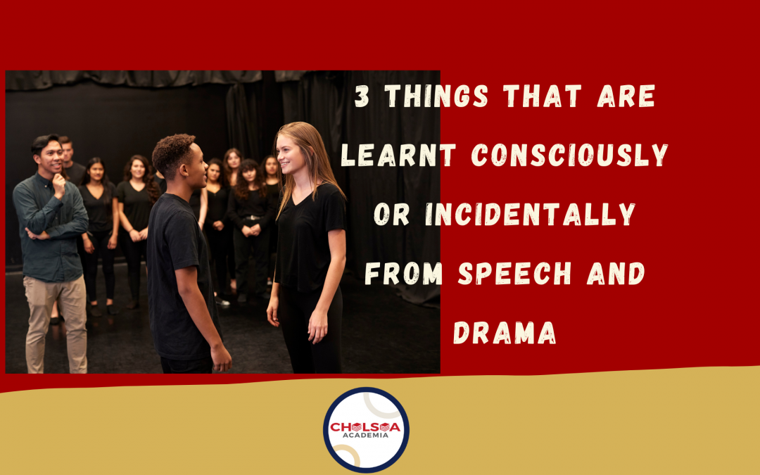 3 Things that are Learnt Consciously or Incidentally from Speech & Drama!